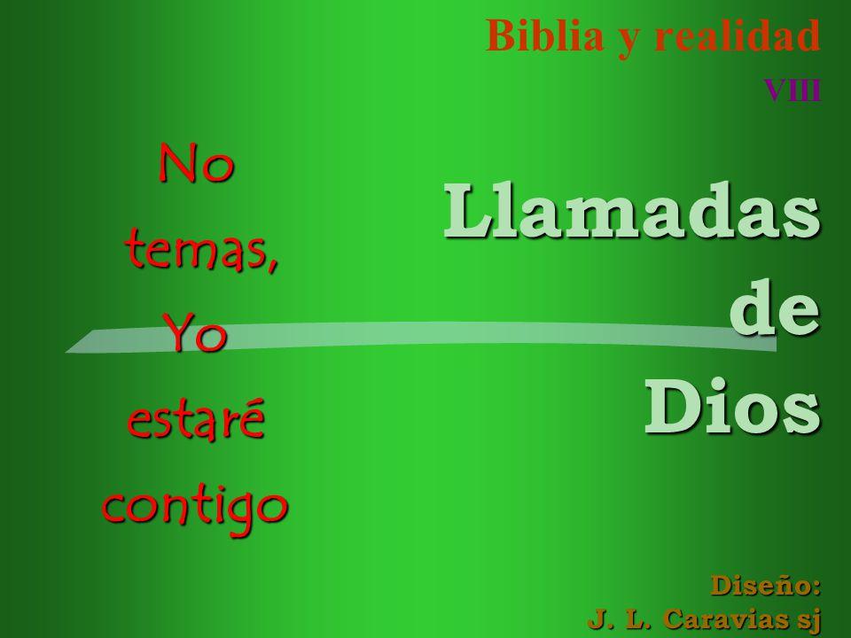 Biblia y realidad VIIILlamadasdeDios Diseño: J. L. Caravias sj No temas, temas,Yoestarécontigo