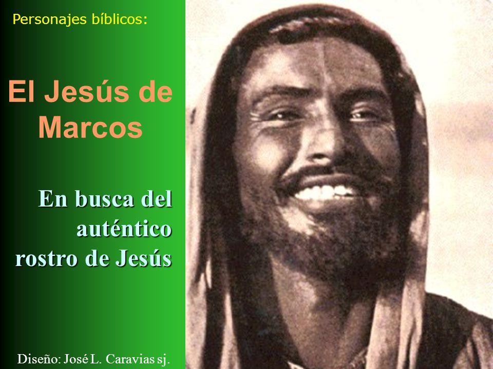 Personajes bíblicos: El Jesús de Marcos Diseño: José L. Caravias sj. En busca del auténtico rostro de Jesús