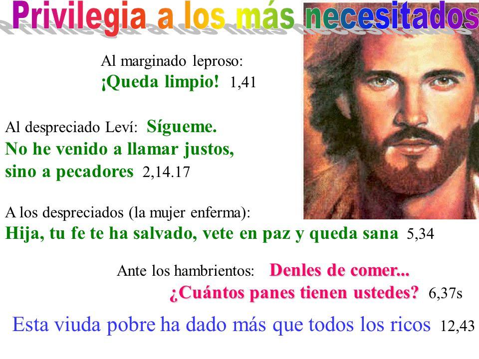Al marginado leproso: ¡Queda limpio! 1,41 Al despreciado Leví: Sígueme. No he venido a llamar justos, sino a pecadores 2,14.17 A los despreciados (la