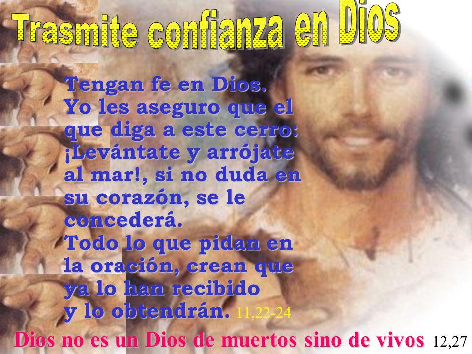 Dios no es un Dios de muertos sino de vivos Dios no es un Dios de muertos sino de vivos 12,27 Tengan fe en Dios. Yo les aseguro que el que diga a este
