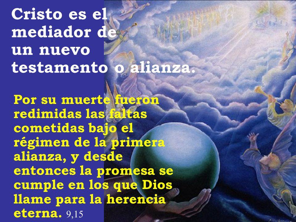 Por su muerte fueron redimidas las faltas cometidas bajo el régimen de la primera alianza, y desde entonces la promesa se cumple en los que Dios llame