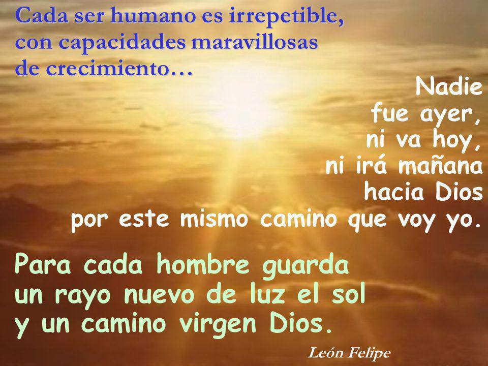 Cada ser humano es irrepetible, con capacidades maravillosas de crecimiento… Nadie fue ayer, ni va hoy, ni irá mañana hacia Dios por este mismo camino
