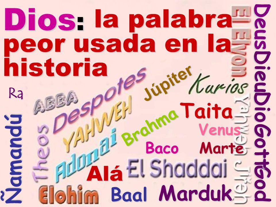 la palabra peor usada en la historia Alá Ñamandú Taita Dios : DeusGod Gott Dio Dieu Ra Baal Marduk Júpiter Brahma Venus Venus Baco Marte
