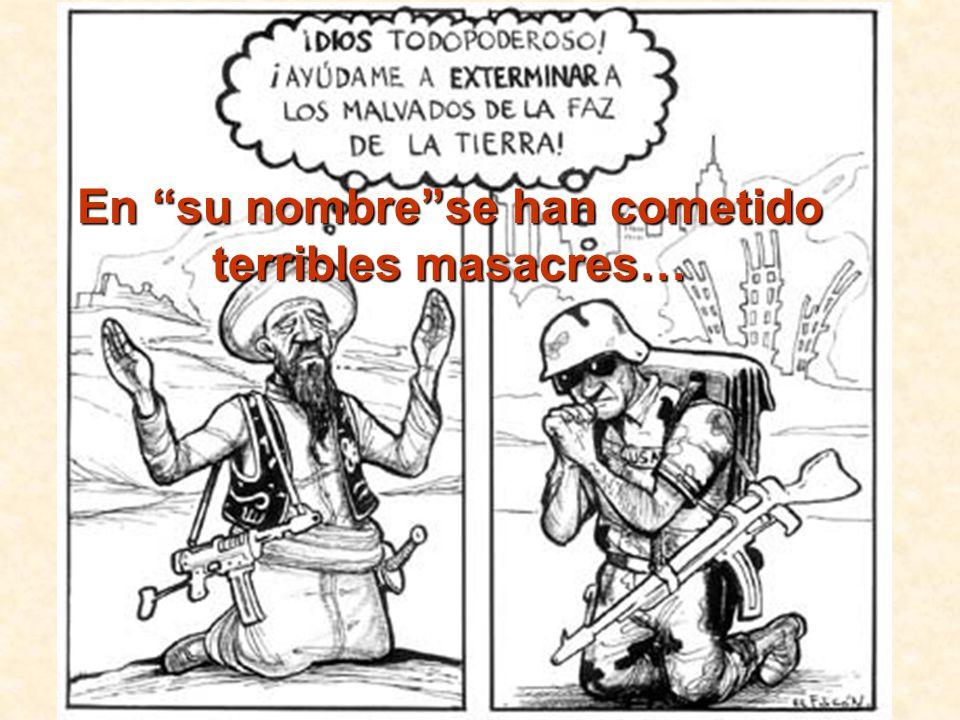 En su nombrese han cometido terribles masacres…