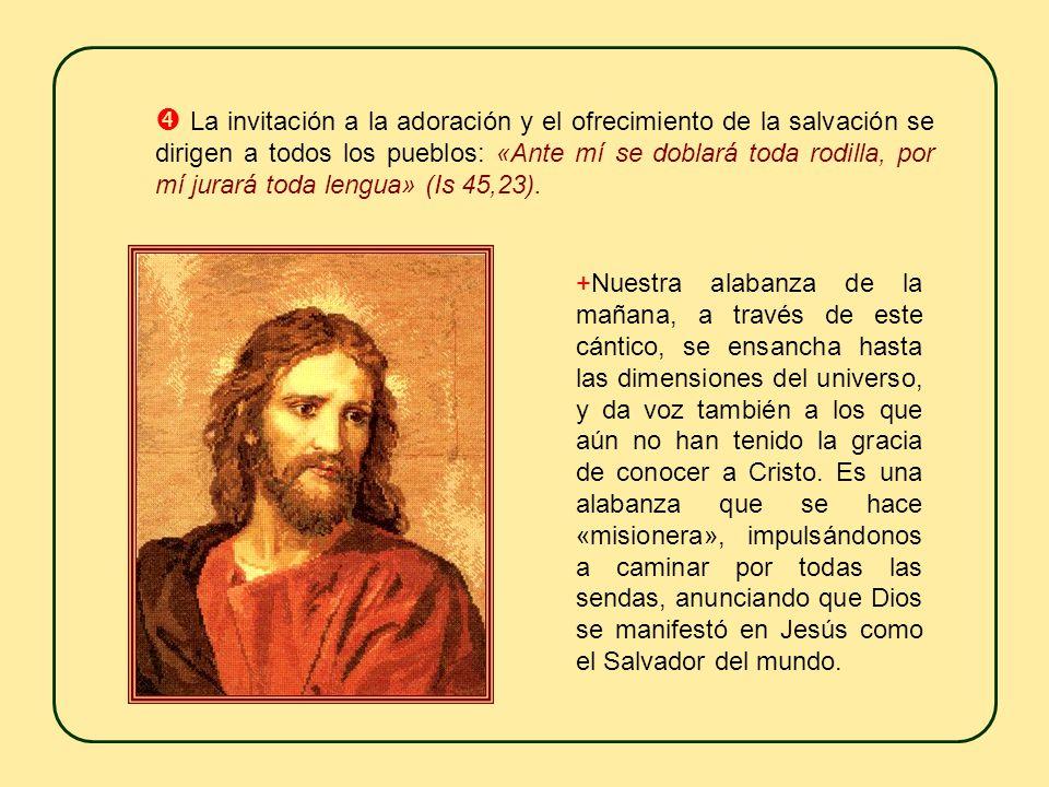+Brota entonces una magnífica perspectiva universalista. Dios proclama: «Volveos hacia mí para salvaros, confines de la tierra, pues yo soy Dios y no