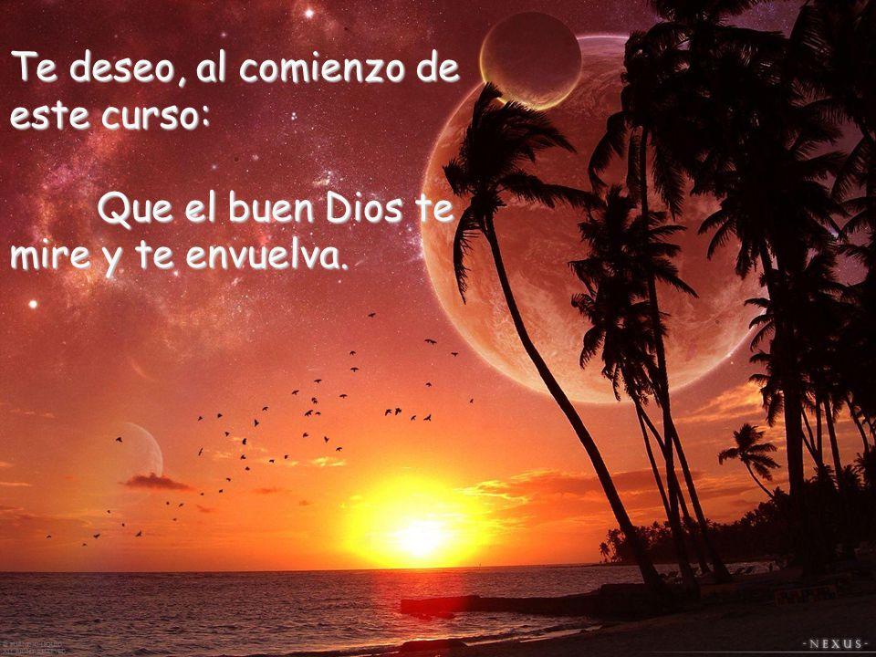 Te deseo: Que Dios Padre, recree cada día tu vida.