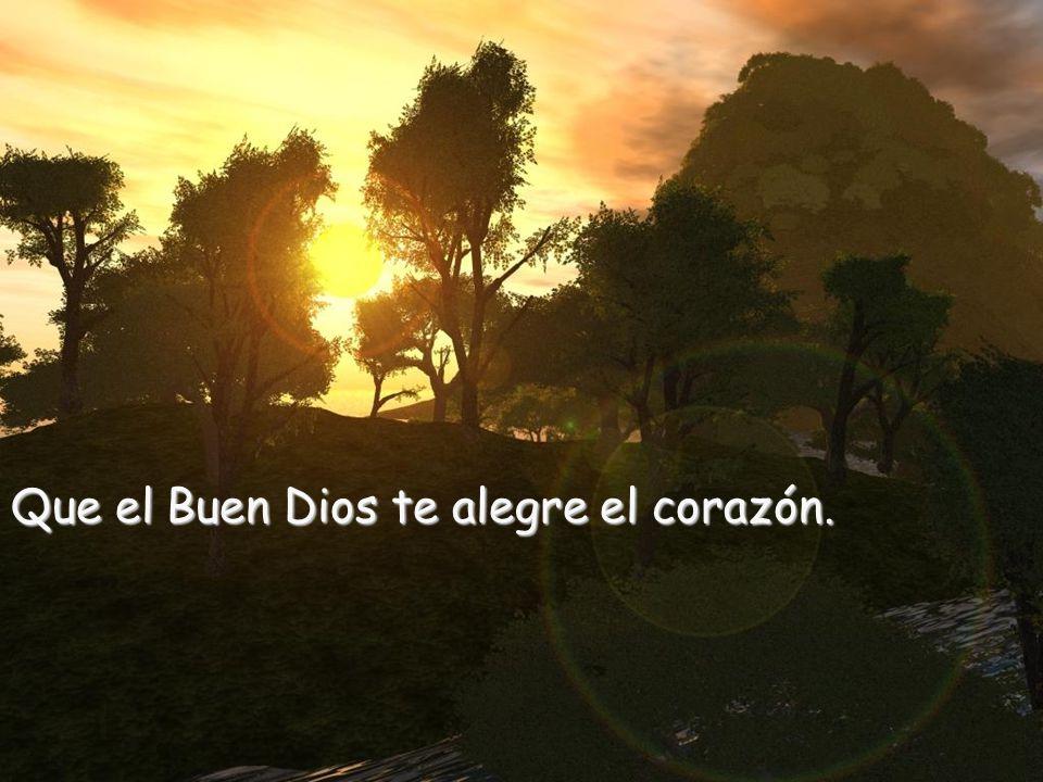 Te deseo, al comienzo de este curso: Que el buen Dios te mire y te envuelva.