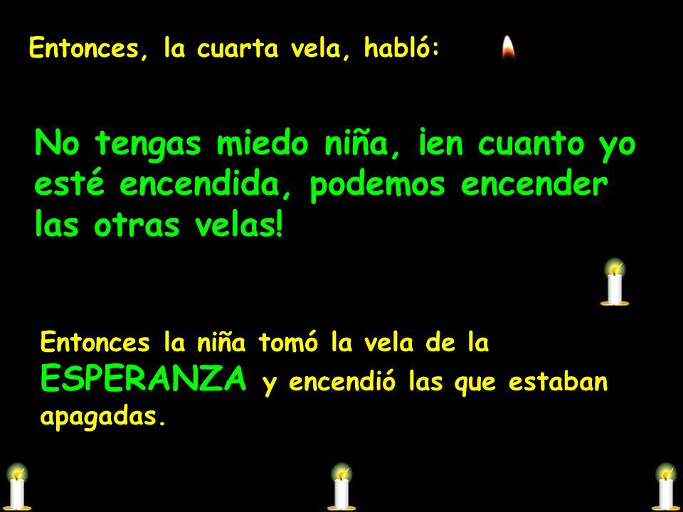Entonces, la cuarta vela, habló: No tengas miedo niña, ¡en cuanto yo esté encendida, podemos encender las otras velas.