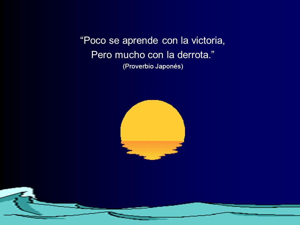 Poco se aprende con la victoria, Pero mucho con la derrota. (Proverbio Japonés)