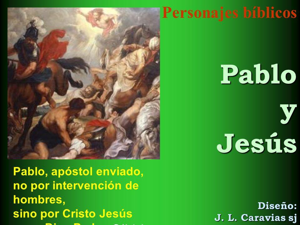 Personajes bíblicosPabloyJesús Diseño: J. L. Caravias sj Pablo, apóstol enviado, no por intervención de hombres, sino por Cristo Jesús y por Dios Padr