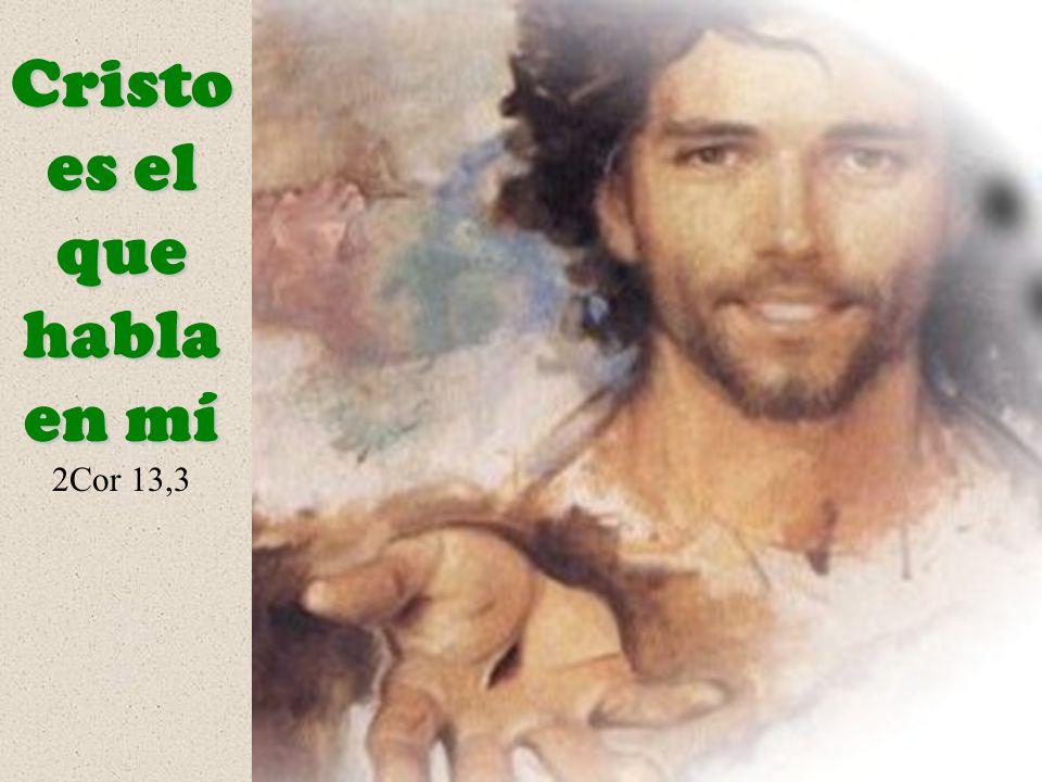 Cristo es el que habla en mí 2Cor 13,3