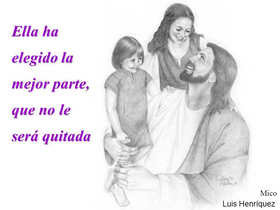 Mico Luis Henríquez Ella ha elegido la mejor parte, que no le será quitada