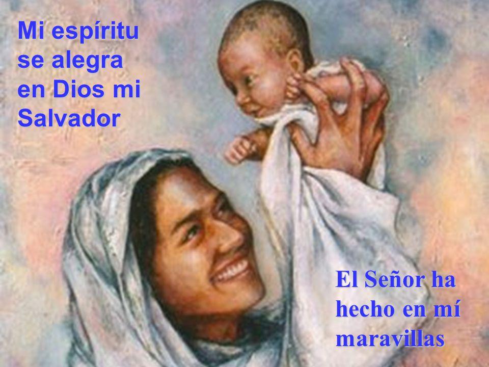 Mi espíritu se alegra en Dios mi Salvador El Señor ha hecho en mí maravillas