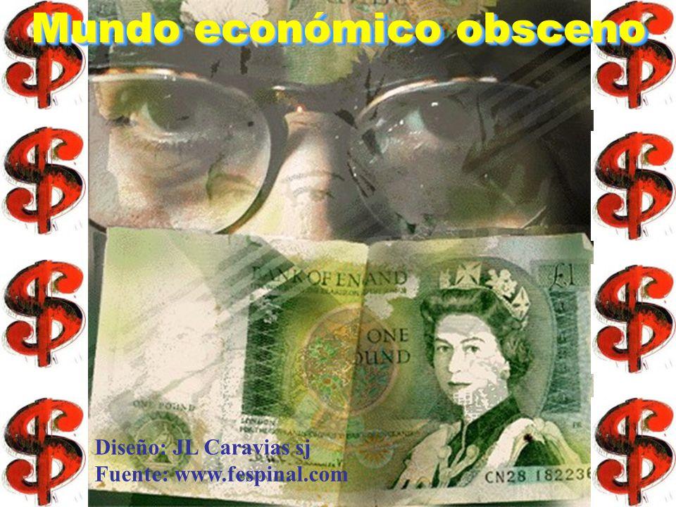 Mundo económico obsceno Mundo económico obsceno Diseño: JL Caravias sj Fuente: www.fespinal.com