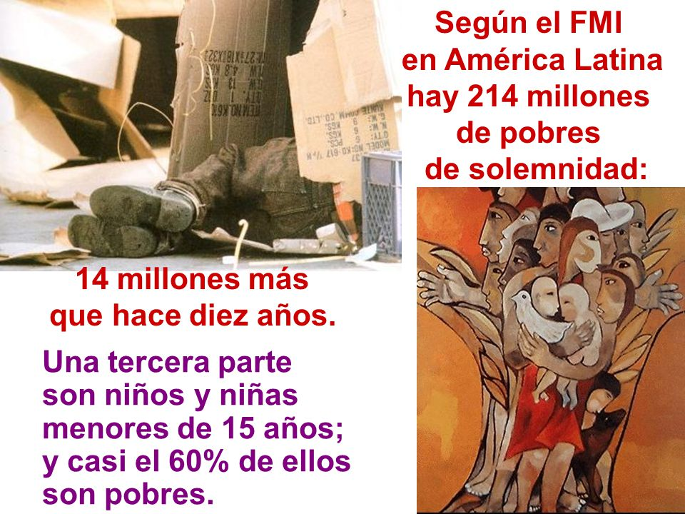 Según el FMI en América Latina hay 214 millones de pobres de solemnidad: 14 millones más que hace diez años. Una tercera parte son niños y niñas menor