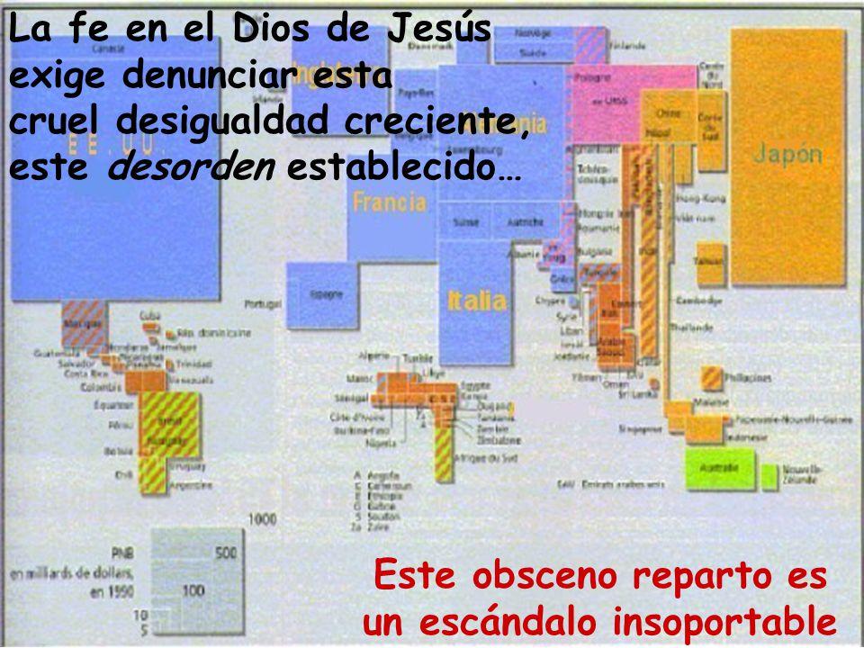 La fe en el Dios de Jesús exige denunciar esta cruel desigualdad creciente, este desorden establecido… Este obsceno reparto es un escándalo insoportab