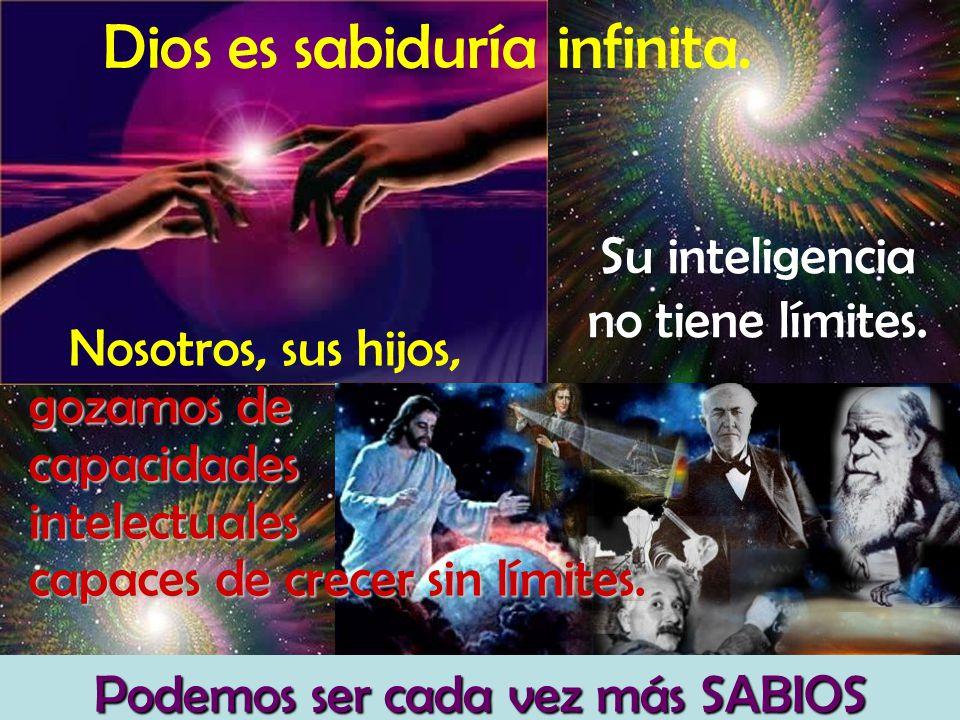 Dios es sabiduría infinita. Nosotros, sus hijos, gozamos de capacidadesintelectuales capaces de crecer sin límites. Podemos ser cada vez más SABIOS Su