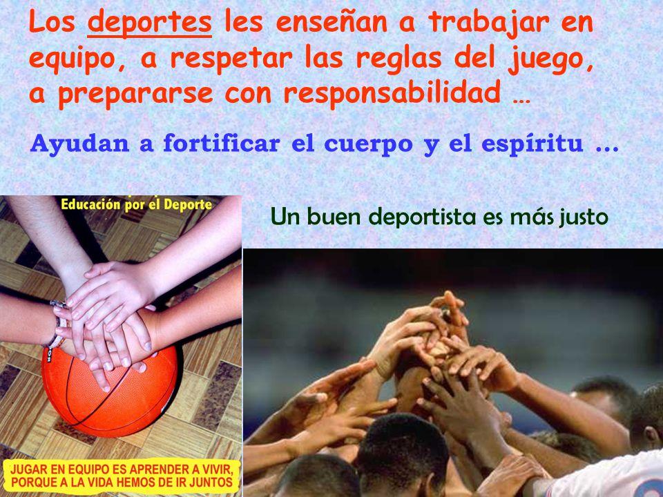 Los deportes les enseñan a trabajar en equipo, a respetar las reglas del juego, a prepararse con responsabilidad … Ayudan a fortificar el cuerpo y el