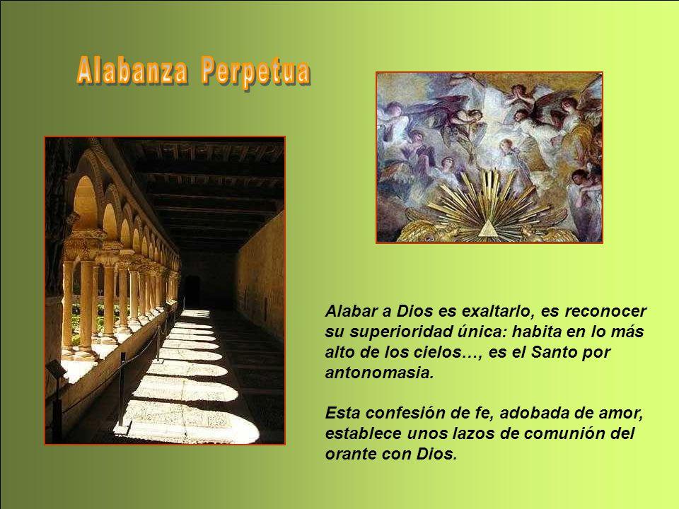 Alabar a Dios es exaltarlo, es reconocer su superioridad única: habita en lo más alto de los cielos…, es el Santo por antonomasia.