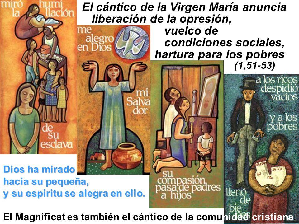 El Magníficat es también el cántico de la comunidad cristiana. El cántico de la Virgen María anuncia liberación de la opresión, vuelco de condiciones