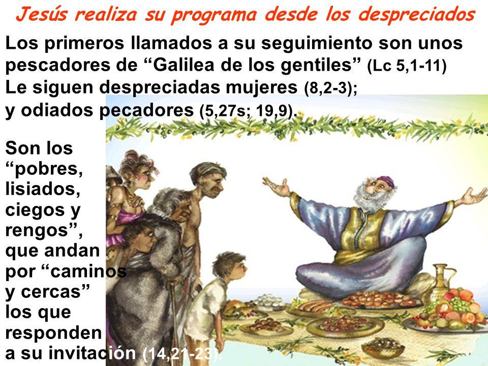 Los primeros llamados a su seguimiento son unos pescadores de Galilea de los gentiles (Lc 5,1-11) Le siguen despreciadas mujeres (8,2-3); y odiados pe