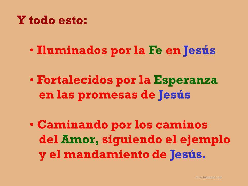 www.tonterias.com Y todo esto: Iluminados por la Fe en Jesús Fortalecidos por la Esperanza en las promesas de Jesús Caminando por los caminos del Amor