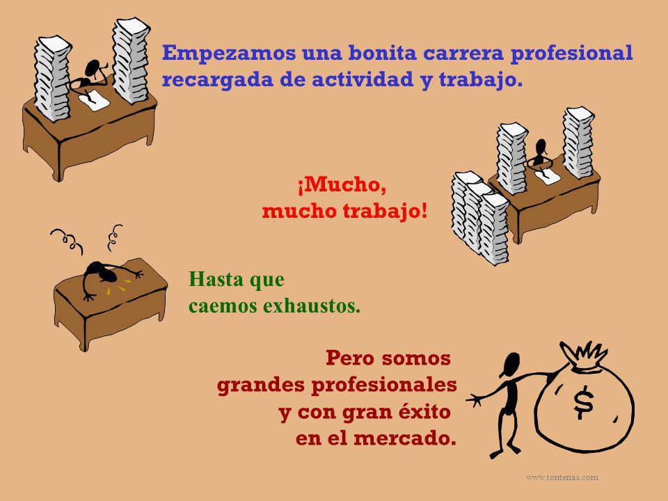 www.tonterias.com Empezamos una bonita carrera profesional recargada de actividad y trabajo. ¡Mucho, mucho trabajo! Hasta que caemos exhaustos. Pero s