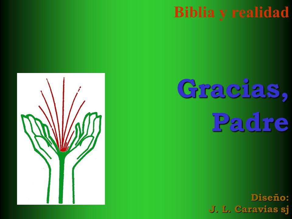 Biblia y realidadGracias,Padre Diseño: J. L. Caravias sj