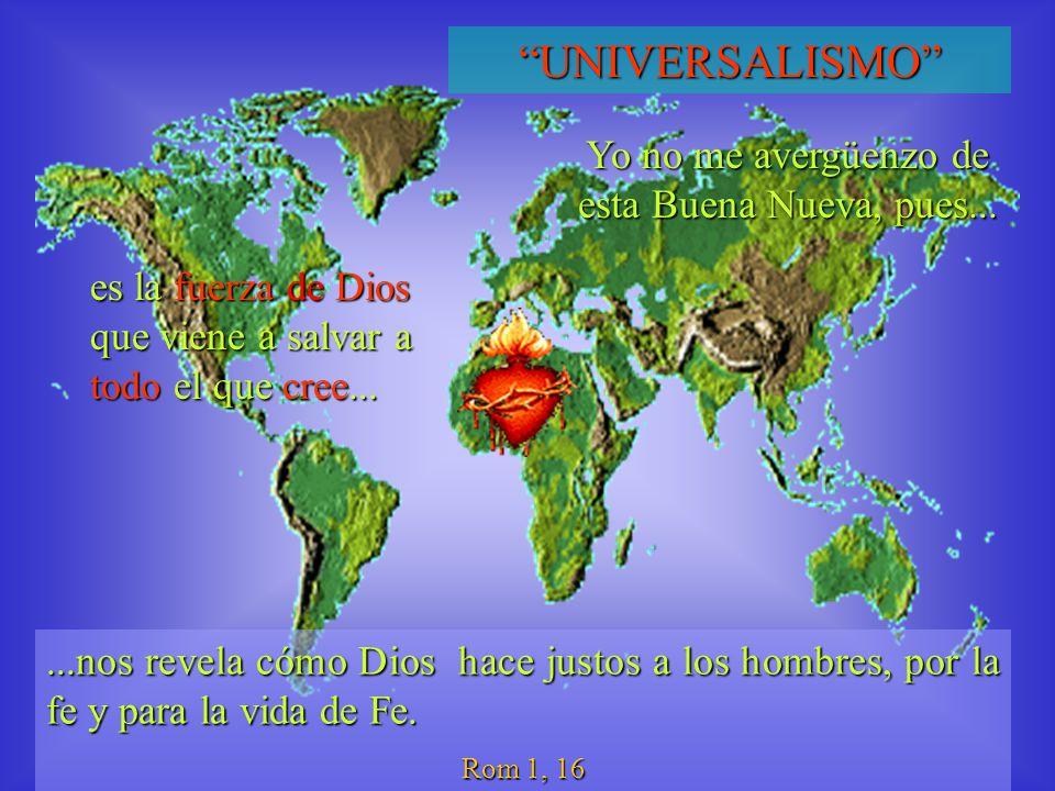 UNIVERSALISMO...nos revela cómo Dios hace justos a los hombres, por la fe y para la vida de Fe.