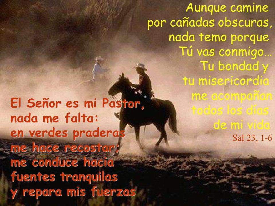 El Señor es mi Pastor, nada me falta: en verdes praderas me hace recostar; me conduce hacia fuentes tranquilas y repara mis fuerzas Aunque camine por