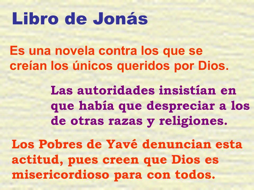 Libro de Jonás Es una novela contra los que se creían los únicos queridos por Dios. Las autoridades insistían en que había que despreciar a los de otr