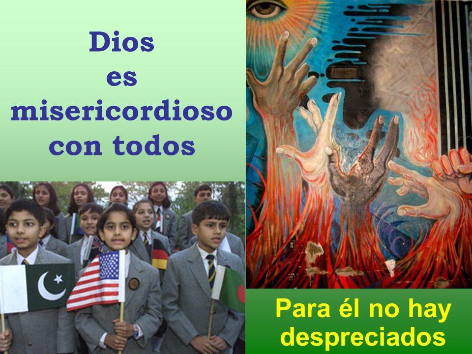 Dios es misericordioso con todos Para él no hay despreciados