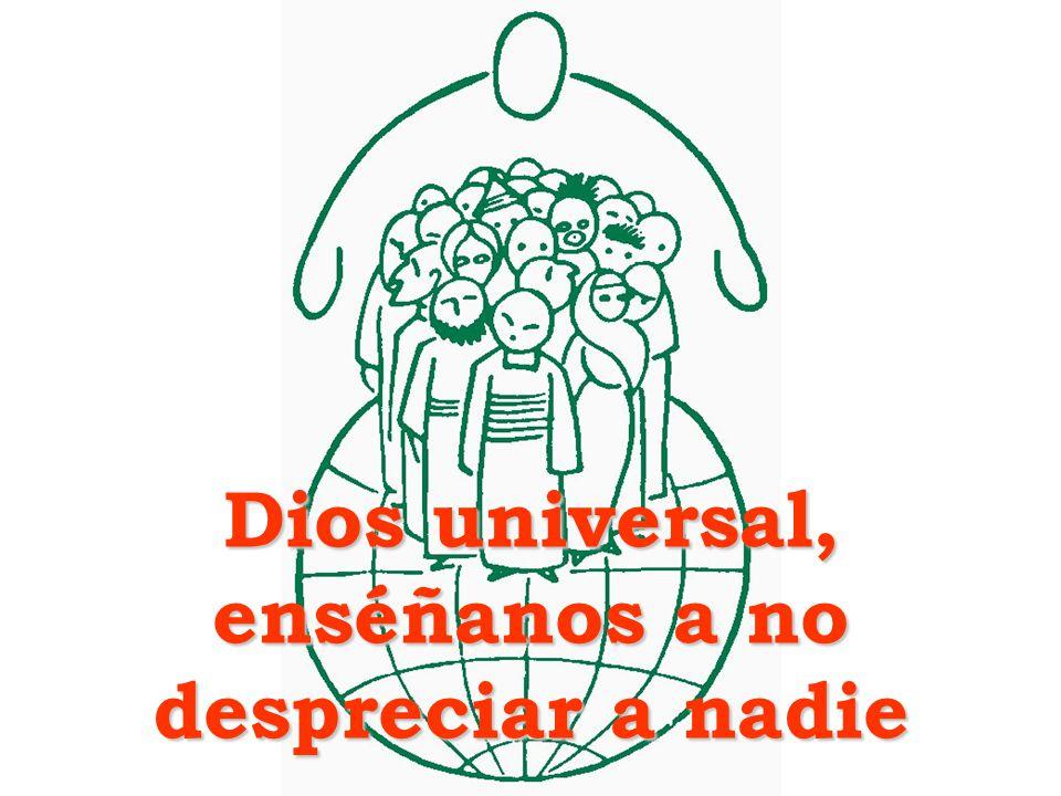 Dios universal, enséñanos a no despreciar a nadie