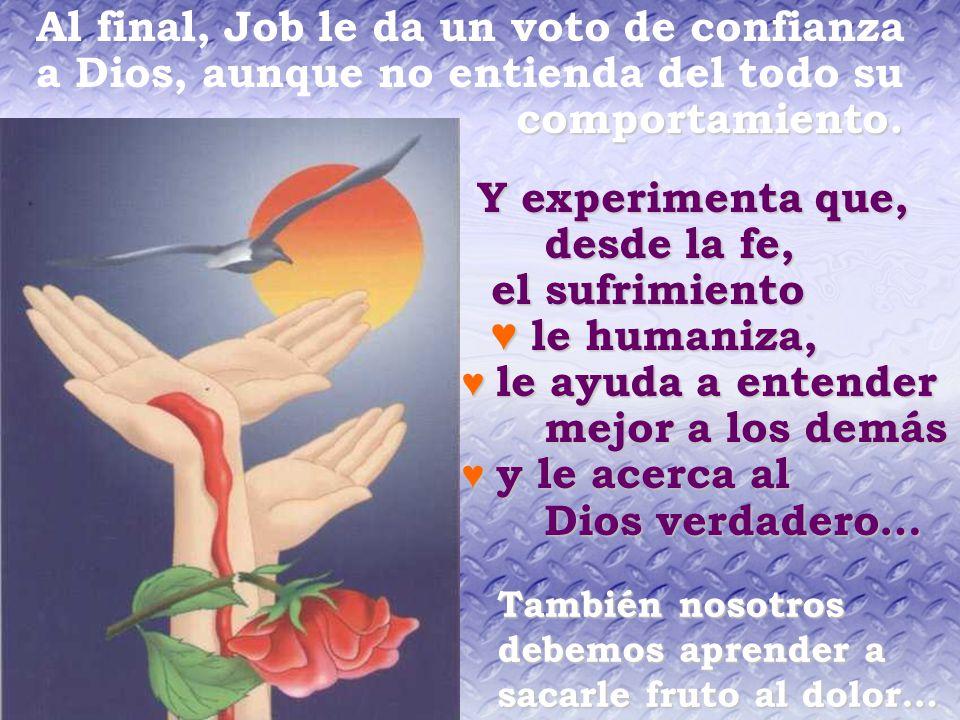Al final, Job le da un voto de confianza a Dios, aunque no entienda del todo sucomportamiento.