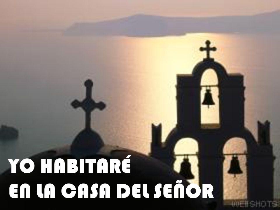 YO HABITARÉ EN LA CASA DEL SEÑOR