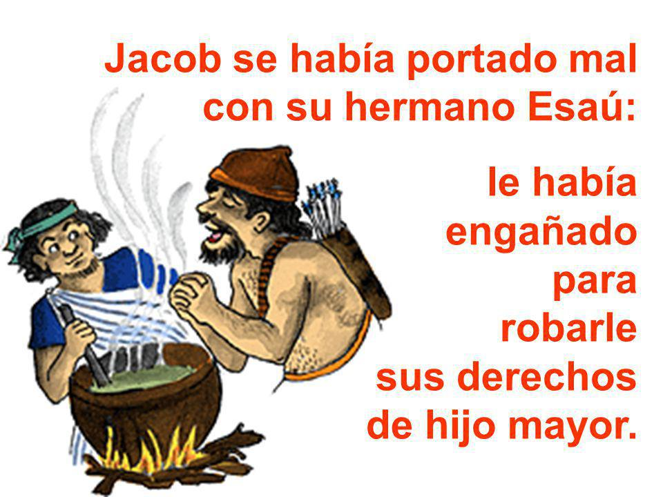 Jacob se había portado mal con su hermano Esaú: le había engañado para robarle sus derechos de hijo mayor.