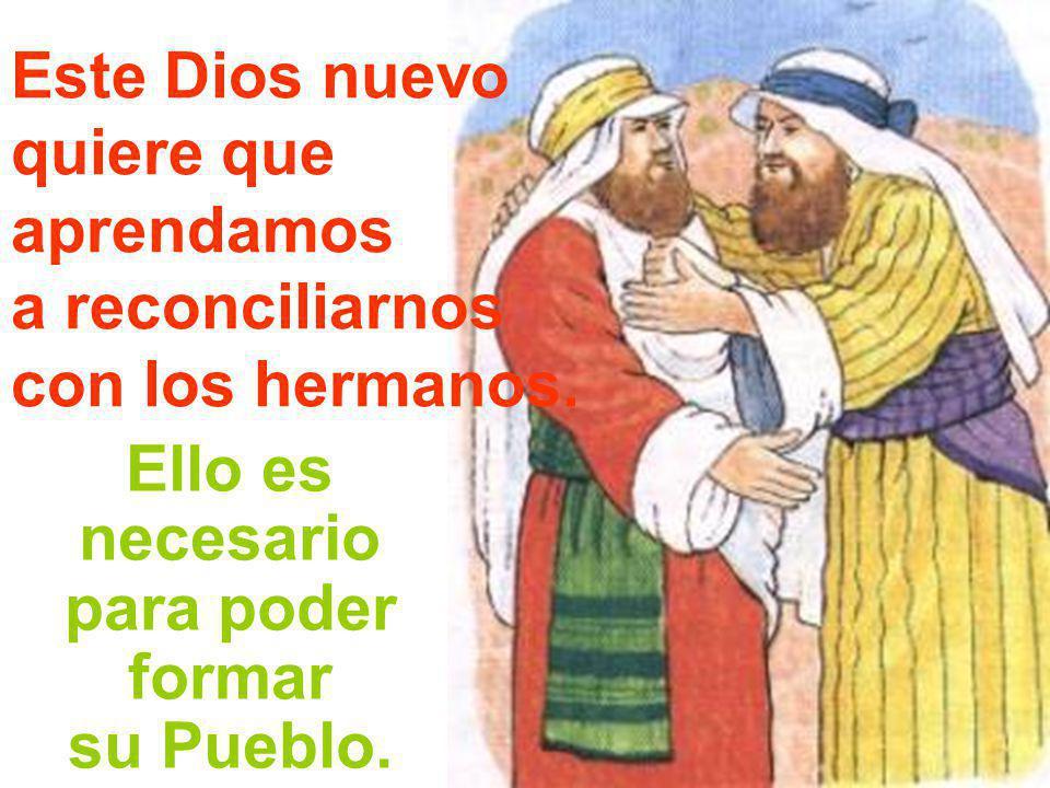 Este Dios nuevo quiere que aprendamos a reconciliarnos con los hermanos.