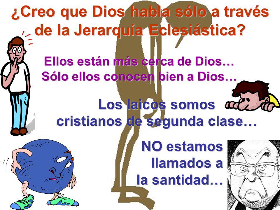 ¿Creo que Dios habla sólo a través de la Jerarquía Eclesiástica? Los laicos somos cristianos de segunda clase… Ellos están más cerca de Dios… Sólo ell