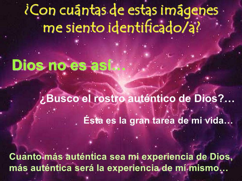 ¿Con cuántas de estas imágenes me siento identificado/a? D DD Dios no es así… ¿Busco el rostro auténtico de Dios?… Ésta es la gran tarea de mi vida… C