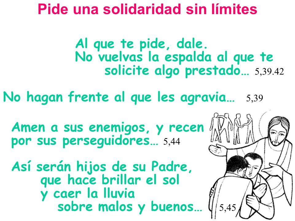 Así serán hijos de su Padre, que hace brillar el sol y caer la lluvia sobre malos y buenos… 5,45 Pide una solidaridad sin límites Amen a sus enemigos,