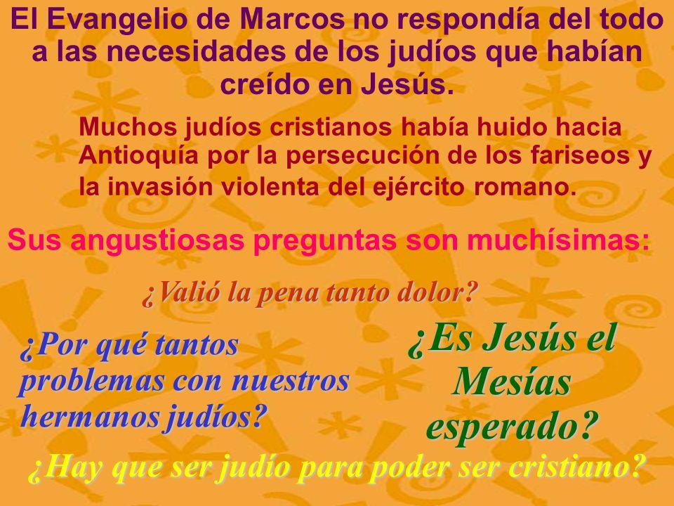 ¿Es Jesús el Mesías esperado? El Evangelio de Marcos no respondía del todo a las necesidades de los judíos que habían creído en Jesús. Muchos judíos c
