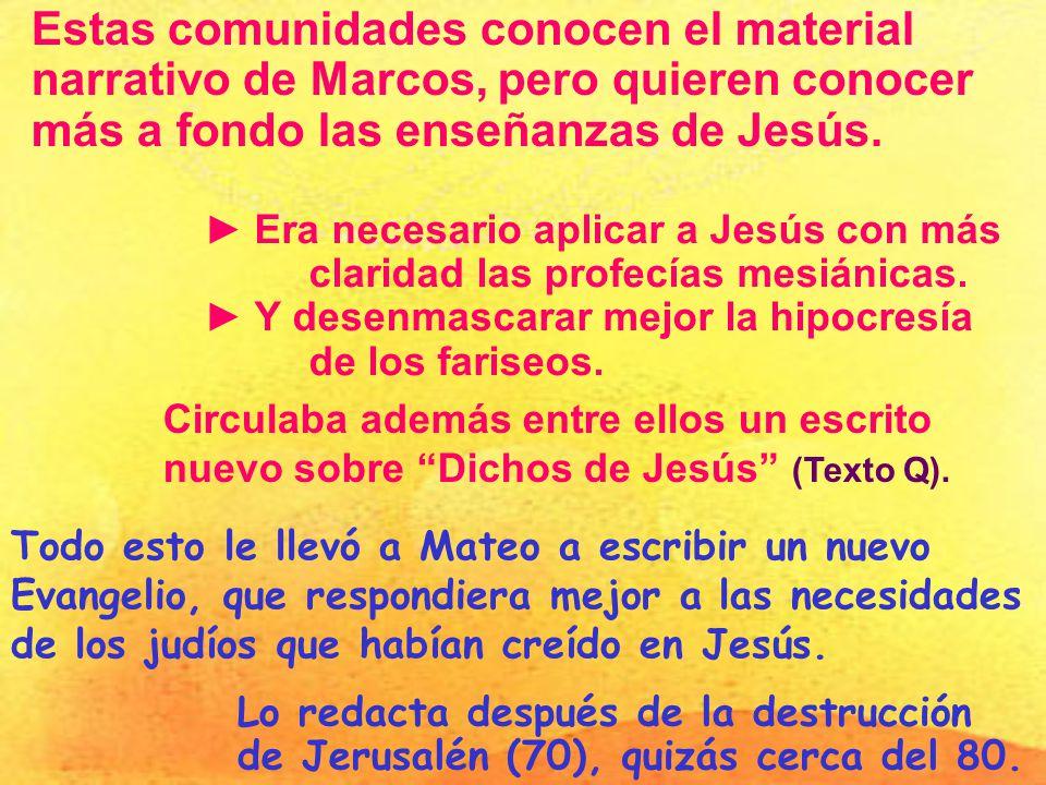 Estas comunidades conocen el material narrativo de Marcos, pero quieren conocer más a fondo las enseñanzas de Jesús. Circulaba además entre ellos un e