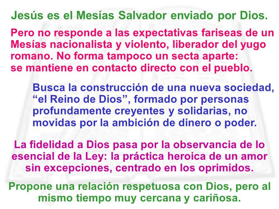 Jesús es el Mesías Salvador enviado por Dios. Pero no responde a las expectativas fariseas de un Mesías nacionalista y violento, liberador del yugo ro