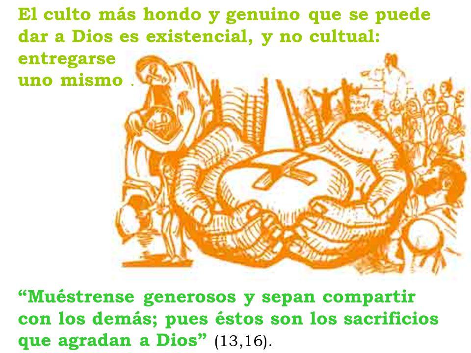 Muéstrense generosos y sepan compartir con los demás; pues éstos son los sacrificios que agradan a Dios (13,16).