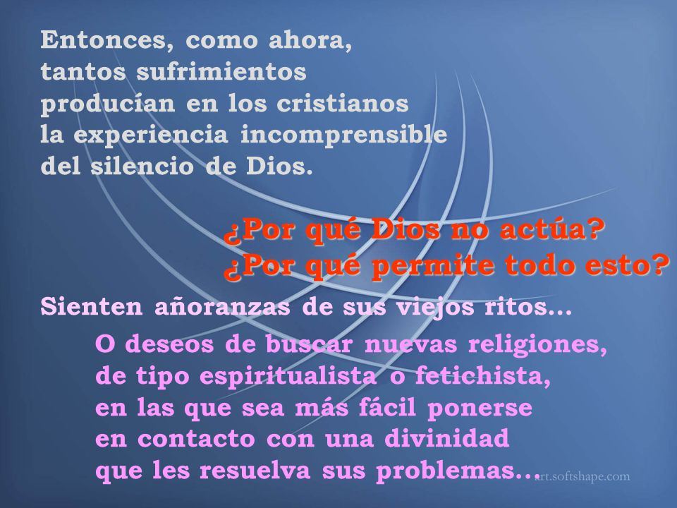 Entonces, como ahora, tantos sufrimientos producían en los cristianos la experiencia incomprensible del silencio de Dios.
