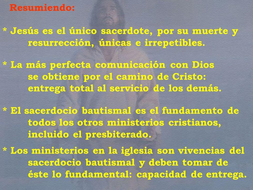 * Jesús es el único sacerdote, por su muerte y resurrección, únicas e irrepetibles.