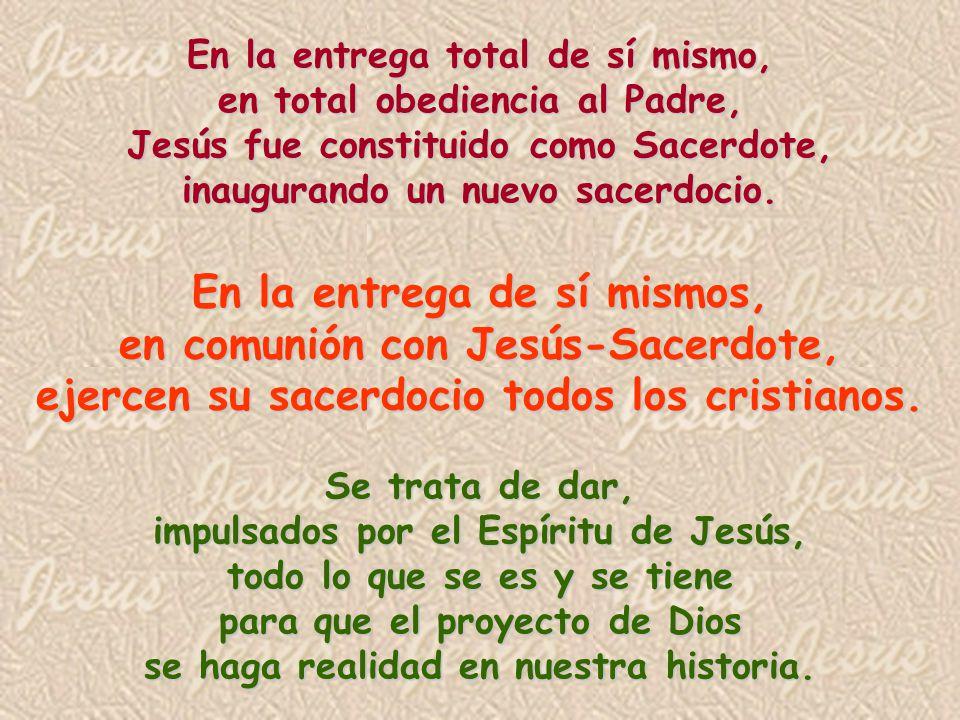 En la entrega total de sí mismo, en total obediencia al Padre, Jesús fue constituido como Sacerdote, inaugurando un nuevo sacerdocio.