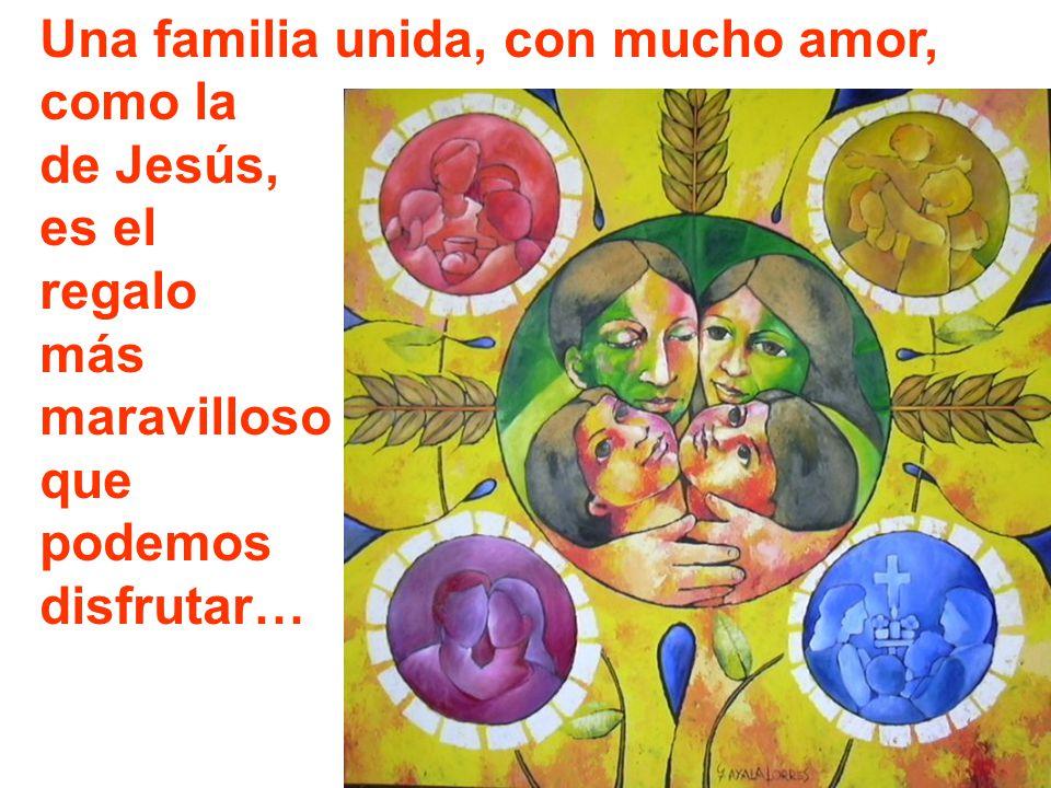 Una familia unida, con mucho amor, como la de Jesús, es el regalo más maravilloso que podemos disfrutar…