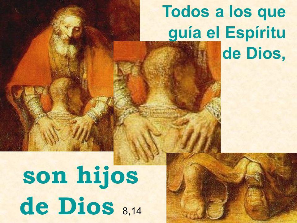 Todos a los que guía el Espíritu de Dios, son hijos de Dios 8,14