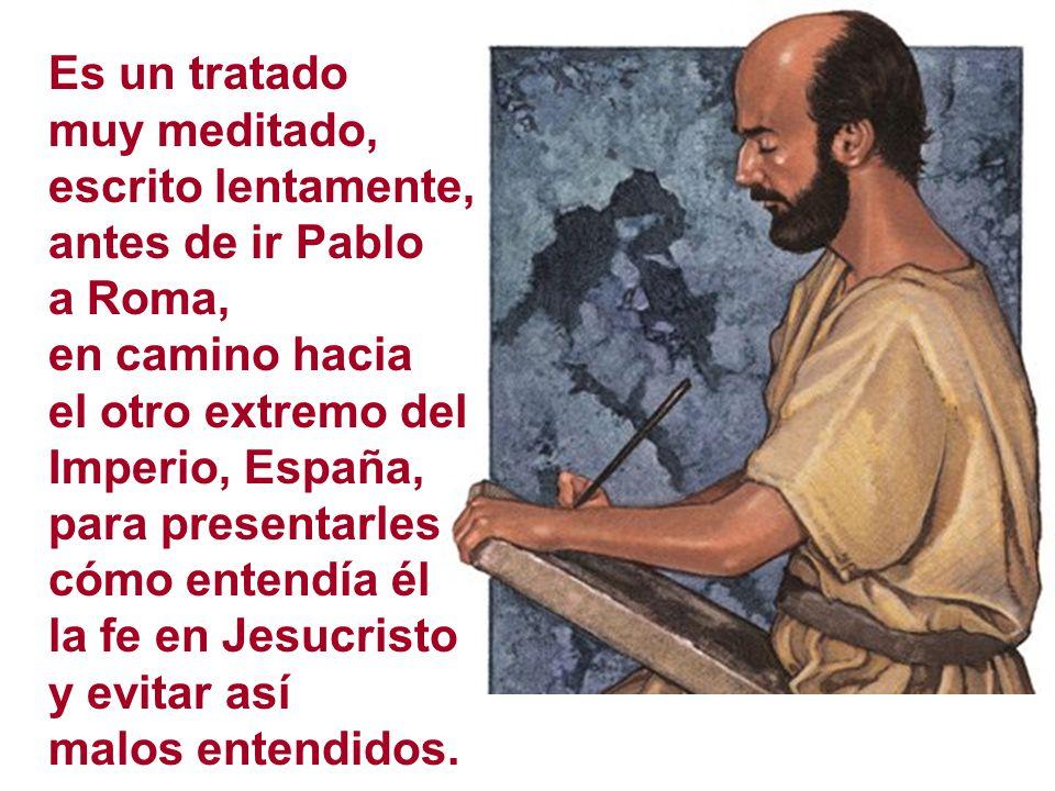 Es un tratado muy meditado, escrito lentamente, antes de ir Pablo a Roma, en camino hacia el otro extremo del Imperio, España, para presentarles cómo
